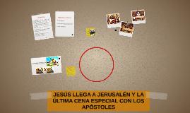 JESÚS LLEGA A JERUSALÉN Y LA ÚLTIMA CENA ESPECIAL CON LOS AP