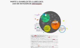 PARTE II. ASAMBLEA DE CLUBES 2014. LIGA DE NATACIÓN DE ANTIO