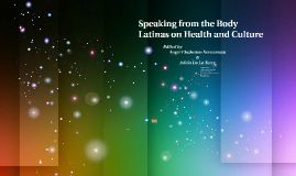 Speaking from the Body Latinas on Health and Culture