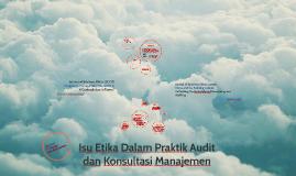 Copy of Isu Etika Dalam Praktik Audit dan Konsultasi Manajemen