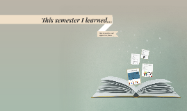 This semester I learned...