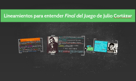 Lineamientos para entender Final del Juego de Julio Cortázar