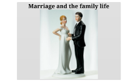 Marriage and the family life