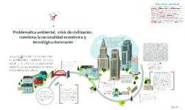 Problemática ambiental crisis de civilización, cuestiona la