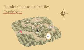 Copy of Hamlet Character Profile: Fortinbras
