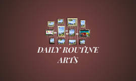 DAILY ROUTINE- ARTS