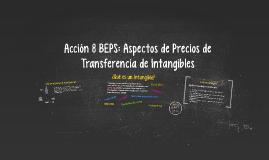 Acción 8 BEPS: Intangibles en Precios de Transferencia