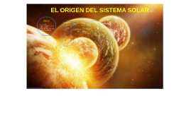 Copy of EL ORIGEN DEL SISTEMA SOLAR