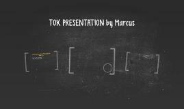 TOK PRESENTATION by Marcus