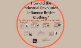 How did the industrial revolution inflournce fashion? by haylie ...