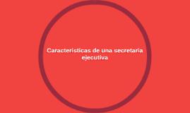 Caracteristicas de una secretaria ejecutiva