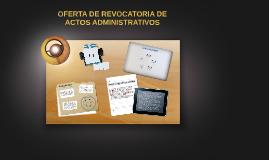 OFERTA DE REVOCATORIA DE ACTOS ADMINISTRATIVOS