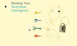 Develop Your Technique Intelligence