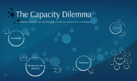 The Capacity Dilemma - Masters Capstone Presentation