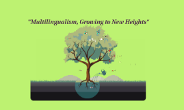 "Copy of ""Multilingualism, Growing to New Heights"""