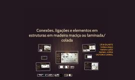 Copy of Conexões, ligações e elementos em estruturas em madeira maci