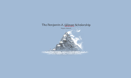 The Benjamin A. Gilman Scholarship