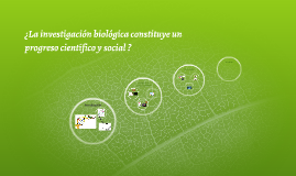 ¿La investigación biológica constituye un progreso científic