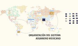 ORGANIZACIÓN DEL SISTEMA ADUANERO MEXICANO
