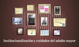 Institucionalización y cuidador del adulto mayor