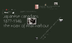 Japanese Canadians: 1877-1946: The Hoax of Pearl Harbour