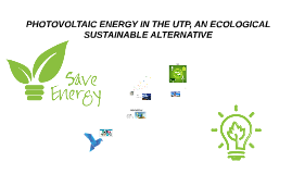 PHOTOVOLTAIC ENERGY IN THE UTP, AN ECOLOGICAL SUSTAINABLE AL