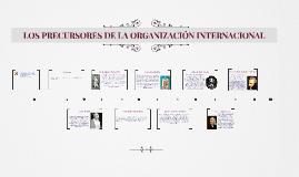 Copy of LOS PRECURSORES DE LA ORGANIZACIÓN INTERNACIONAL