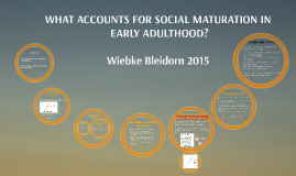 WHAT ACCOUNTS FOR SOCIAL MATURATION IN EARLY ADULTHOOD?