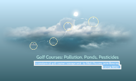 Golf Courses: Pollution, Ponds,Pesticides