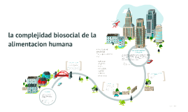 Copy of la complejidad biosocial de la alimentacion humana