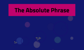 Copy of The Absolute Phrase