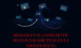 RIESGOS EN EL CONSUMO DE SUSTANCIAS ADICTIVAS