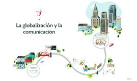 Copy of La globalización y la comunicación