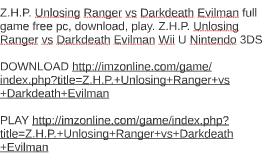 Z.H.P. Unlosing Ranger vs Darkdeath Evilman full game free p