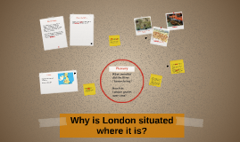 Why is London situated where it is?
