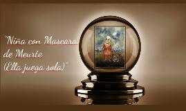 """""""Niña con Mascara de Meurte (Ella juega sola)"""""""
