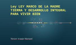 Ley LEY MARCO DE LA MADRE TIERRA Y DESARROLLO INTEGRAL PARA