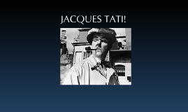 Jacques Tati!