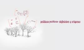 Copy of politicas publicas: definicion y origenes