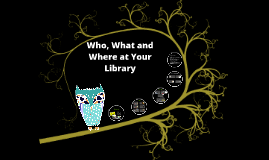 Who, What and Where at your library