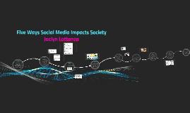Five Ways Social Media Impacts Society