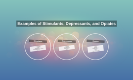 Examples of Stimulants, Depressants, and Opiates