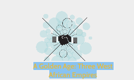 A Golden Age: Three West African Empires