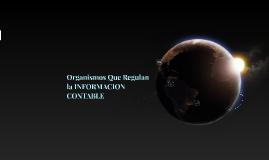 Copy of ORGANISMOS QUE REGULAN LA INFORMACION CONTABLE