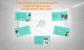 """""""LOS MEDIOS DE COMUNICACIÓN COMO SÍMBOLO O UN ESTEREOTIPO TR"""