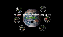 As Gaia Turns - An Ancient Soap Opera