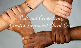 Cultural Competency Creates Improved Client Care