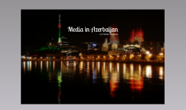 Media landscape of Azerbaijan-by Khanim Javadova