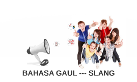 BAHASA GAUL --- SLANG