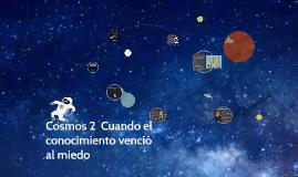 Cosmos 3 Cuando el conocimiento venció al miedo